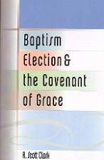 Baptism Election and the Covenant of Grace