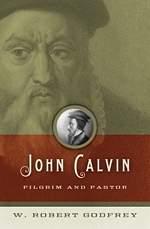 John Calvin: Pilgrim and Pastor