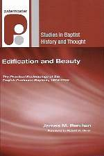 Edification and Beauty: The Practical Ecclesiology of the English Particular Baptists, 16751705 (Sof