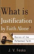 What is Justification by Faith Alone? (Basics of the Faith Series) (Pamphlet)