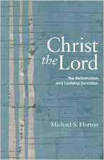 Christ the Lord: The Reformation and Lordship Salvation