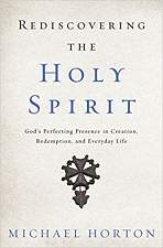 Rediscovering the Holy Spirit: God's Perfecting Presence in Creation, Redemption, and Everyday Life