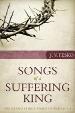 Songs of a Suffering King: The Grand Christ Hymn of Psalms 1-8