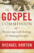 The Gospel Commission: Recovering God's Strategy for Making Disciples