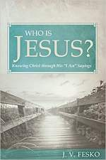 Who Is Jesus?: Knowing Christ through His 'I Am' Sayings